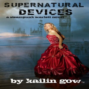 Supernatural Devices (Steampunk Scarlett #1) by Kailin Gow